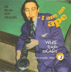 VARIOUS ARTISTS - WHITE TRASH ROCKERS Vol. 2 - I Am An Ape