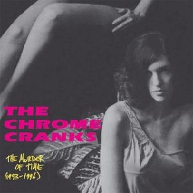 CHROME CRANKS - The Murder Of Time 1993 - 1996
