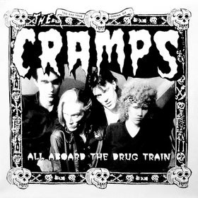 CRAMPS - All Aboard The Drug Train