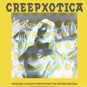 CREEPXOTICA - Swinging Sounds From Beyond The Nether Regions