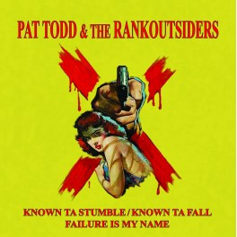 PAT TODD AND THE RANKOUTSIDERS - Known Ta Stumble/Known Ta Fall