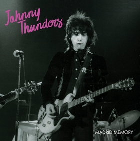 JOHNNY THUNDERS AND THE HEARTBREAKERS - Madrid Memory