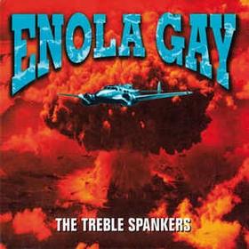 TREBLE SPANKERS - Enola Gay