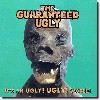GUARANTEED UGLY