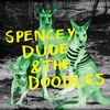 SPENCEY DUDE & THE DOODLES