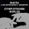 SUN RA AND HIS ASTRO-INFINITY ARKESTRA