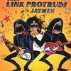 LINK PROTRUDI AND THE JAYMEN