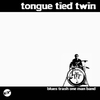 TONGUE TIED TWIN
