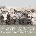 VARIOUS ARTISTS - MARVELLOUS BOY - CALYPSO FROM WEST AFRICA