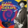 VARIOUS ARTISTS - FOR A FEW FUZZ GUITARS MORE