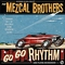 x MEZCAL BROTHERS - GO GO RHYTHM