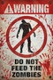 Warning Do Not Feed The Zombies