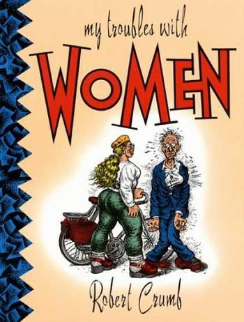 My Troubles With Women - Robert Crumb