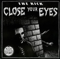 2 x THE KICK - CLOSE YOUR EYES