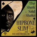 2 x HIPBONE SLIM AND THE KNEE TREBLERS - THE SHEIK SAID SHAKE