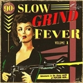 5 x VARIOUS ARTISTS - SLOW GRIND FEVER VOL. 1