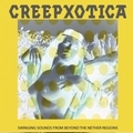 1 x CREEPXOTICA - SWINGING SOUNDS FROM BEYOND THE NETHER REGIONS