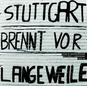 VARIOUS ARTISTS - Stuttgart Brennt Vor Langeweile - Punk & Underground PLZ 7000 + Umgebung 1978-83