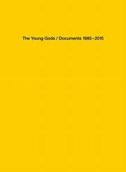 The Young Gods - Documents 1985-2015